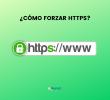 ¿Cómo forzar HTTPS?